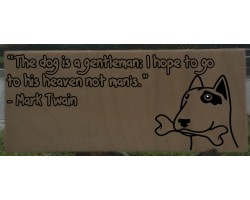 """The dog is a gentleman; I hope to go to his heaven not man's."" by Mark Twain"
