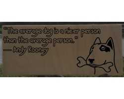 """The average dog is a nicer person than the average person.""  by Andy Rooney"
