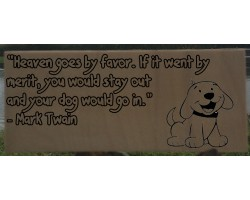 """Heaven goes by favor. If it went by merit, you would stay out and your dog would go in.""  by Mark Twain"